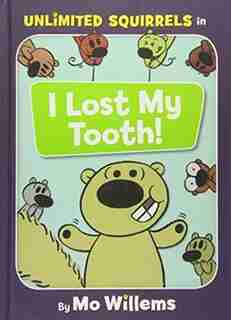 I Lost My Tooth! (an Unlimited Squirrels Book) by Mo Willems