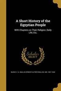 A Short History of the Egyptian People by E. A. Wallis (ernest Alfred Walli Budge