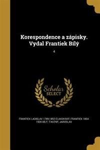 Korespondence a zápisky. Vydal Frantiek Bílý; 4 de Frantiek Ladislav 1799-1852 elakovský