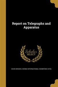 Report on Telegraphs and Apparatus de David Brooks