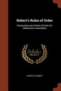 Robert's Rules of Order: Pocket Manual of Rules of Order for Deliberative Assemblies de Henry M. Robert