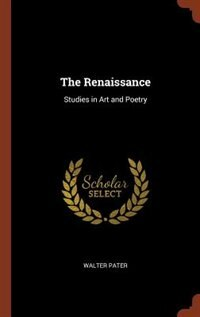 The Renaissance: Studies in Art and Poetry by Walter Pater