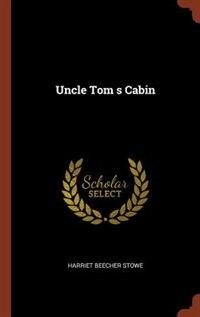 Uncle Tom s Cabin de Harriet Beecher Stowe