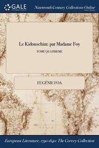 Le Kidouschim: par Madame Foy; TOME QUATRIEME by Eugénie Foa