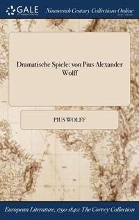 Dramatische Spiele: von Pius Alexander Wolff by Pius Wolff