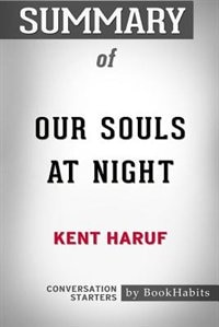 Summary of Our Souls at Night by Kent Haruf: Conversation Starters by BookHabits