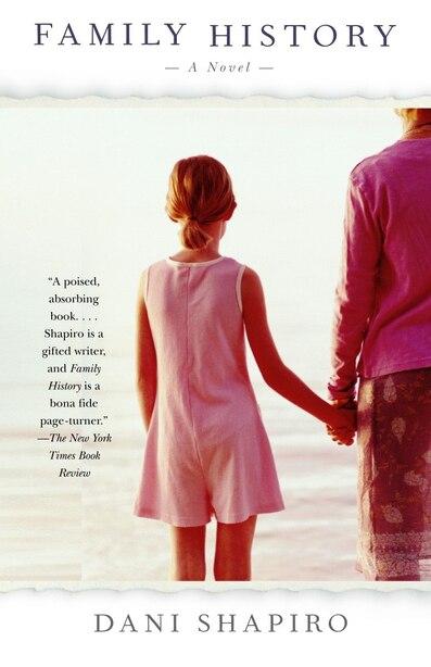 Family History: A Novel by Dani Shapiro