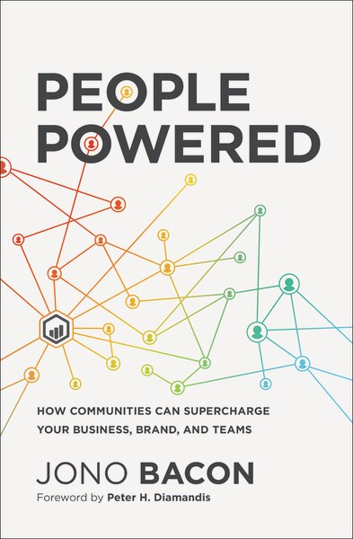 People Powered: How Communities Can Supercharge Your Business, Brand, And Teams de Jono Bacon