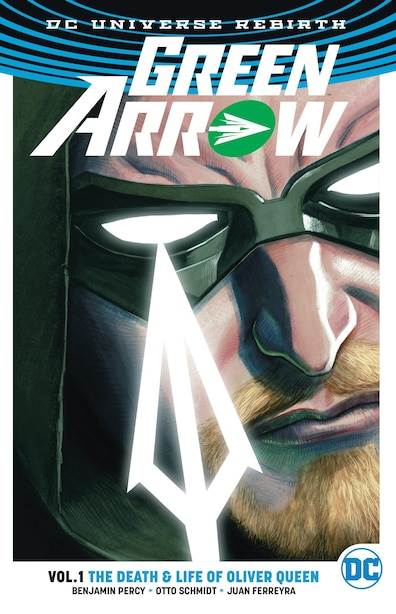 Green Arrow Vol. 1: The Death And Life Of Oliver Queen (rebirth) by Benjamin Percy