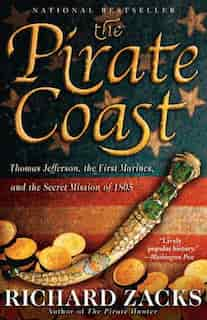 The Pirate Coast: Thomas Jefferson, The First Marines, And The Secret Mission Of 1805 de Richard Zacks