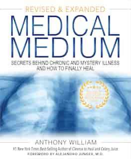 Medical Medium: Secrets Behind Chronic And Mystery Illness And How To Finally Heal (revised And Expanded Edition) by Anthony William