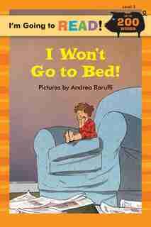 I'm Going To Read® (level 3): I Won't Go To Bed! by Margo Linn