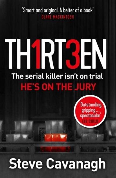 Thirteen: The Serial Killer Isn't On Trial. He's On The Jury by Steve Cavanagh