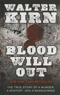 Blood Will Out: The True Story Of A Murder, A Mystery, And A Masquerade de Walter Kirn