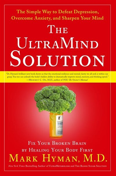 The UltraMind Solution: Fix Your Broken Brain by Healing Your Body First by Md Mark Hyman