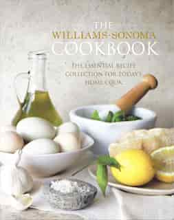 The Williams-Sonoma Cookbook: The Essential Recipe Collection for Today's Home Cook by Williams-Sonoma