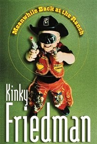 Meanwhile Back At The Ranch: A Novel by Kinky Friedman