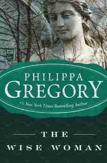 The Wise Woman: A Novel by Philippa Gregory