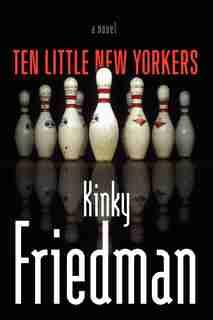 Ten Little New Yorkers: A Novel by Kinky Friedman