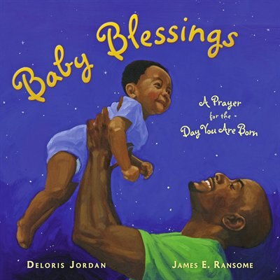 Baby Blessings: A Prayer for the Day You Are Born by Deloris Jordan