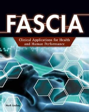Fascia: Clinical Applications For Health And Human Performance by Mark Lindsay