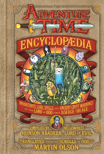 The Adventure Time Encyclopaedia (encyclopedia): Inhabitants, Lore, Spells, And Ancient Crypt Warnings Of The Land Of Ooo Circa 19.56 B.g.e. - 501 A by Martin Olson