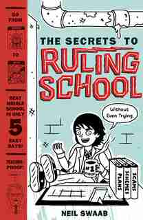 The Secrets To Ruling School (without Even Trying) (secrets To Ruling School #1): Book 1 by Neil Swaab