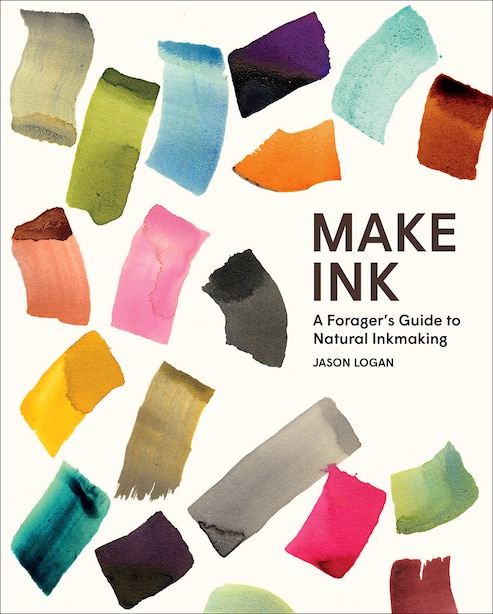 Make Ink: A Forager's Guide To Natural Inkmaking de Jason Logan