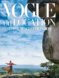 Vogue On Location: People, Places, Portraits by Editors Of American Vogue