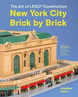 The Art Of Lego Construction: New York City Brick By Brick by Jonathan Lopes