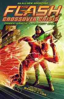 The Flash: Green Arrow's Perfect Shot (crossover Crisis #1) by Barry Lyga