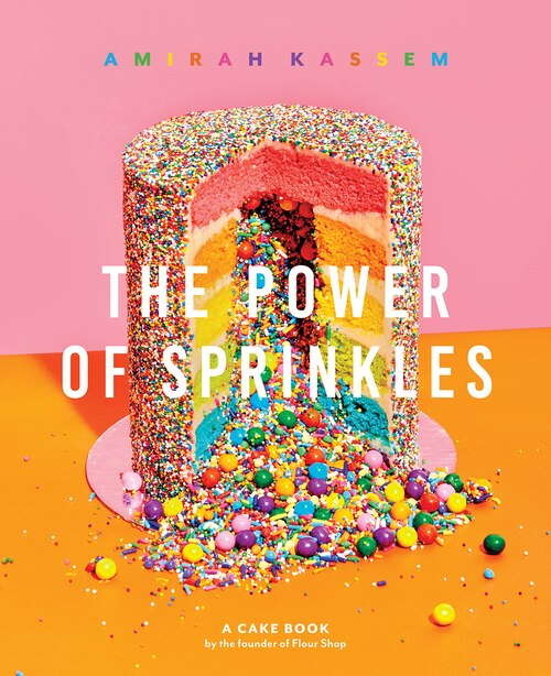 The Power Of Sprinkles: A Cake Book By The Founder Of Flour Shop by Amirah Kassem
