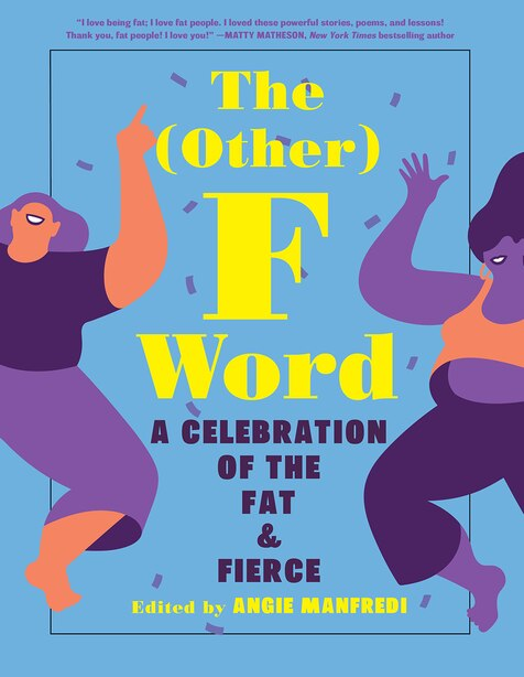 The Other F Word: A Celebration Of The Fat & Fierce by Angie Manfredi