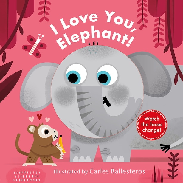 I Love You, Elephant! (a Changing Faces Book) by Carles Ballesteros