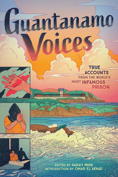 Guantanamo Voices: True Accounts From The World's Most Infamous Prison by Sarah Mirk