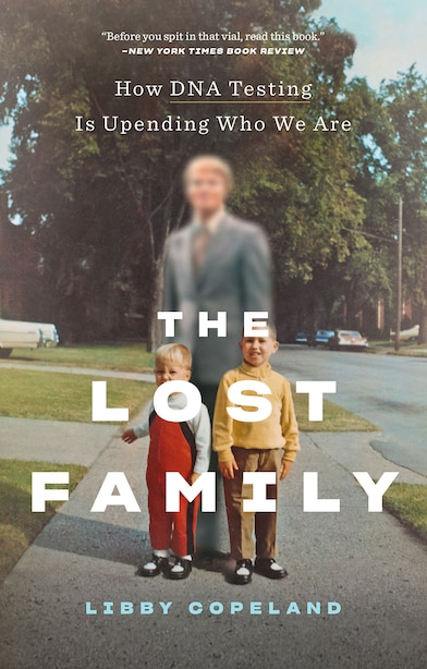 The Lost Family: How DNA Testing Is Upending Who We Are by Libby Copeland