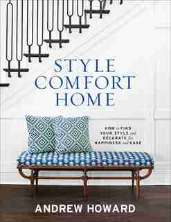 Style Comfort Home: How To Find Your Style And Decorate For Happiness And Ease by Andrew Howard