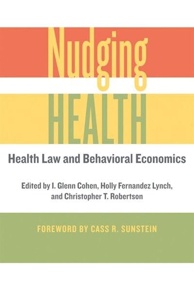 Nudging Health: Health Law And Behavioral Economics de I. Glenn Cohen