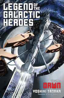 Legend of the Galactic Heroes, Vol. 1: Dawn by Yoshiki Tanaka