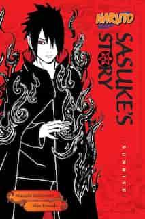 Naruto: Sasuke's Story--Sunrise: Sunrise by Shin Towada