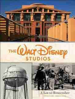 The Walt Disney Studios: A Lot To Remember by Rebecca Cline