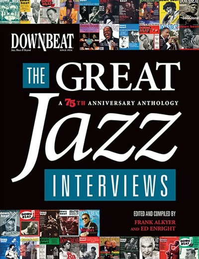 DownBeat - The Great Jazz Interviews: A 75th Anniversary Anthology by Frank Alkyer