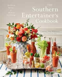 The Southern Entertainer's Cookbook: Heirloom Recipes For Modern Gatherings by Courtney Whitmore