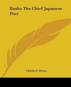 Basho The Chief Japanese Poet by Charles F. Horne