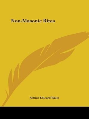 Non-masonic Rites by Arthur Edward Waite