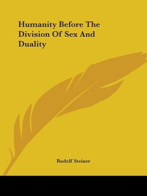Humanity Before The Division Of Sex And Duality by Rudolf Steiner