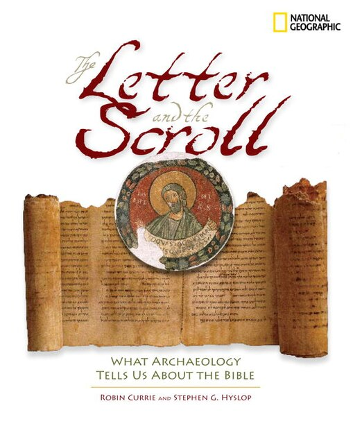 The Letter And The Scroll: What Archaeology Tells Us About The Bible by Robin Currie