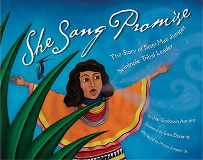She Sang Promise: The Story Of Betty Mae Jumper, Seminole Tribal Leader by J.g. Annino