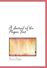 A Journal of the Plague Year (Large Print Edition) by Daniel Defoe