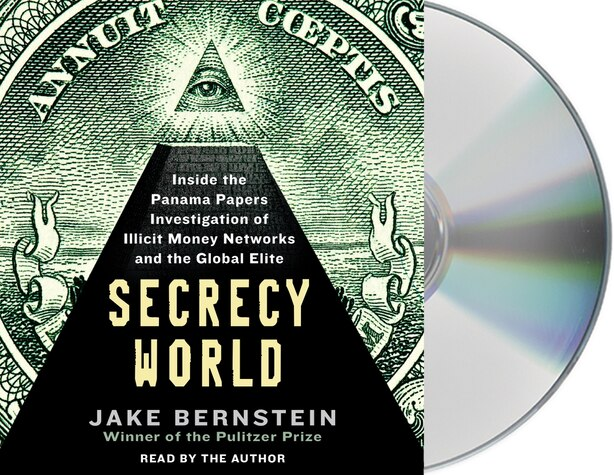 Secrecy World: Inside The Panama Papers Investigation Of Illicit Money Networks And The Global Elite by Jake Bernstein